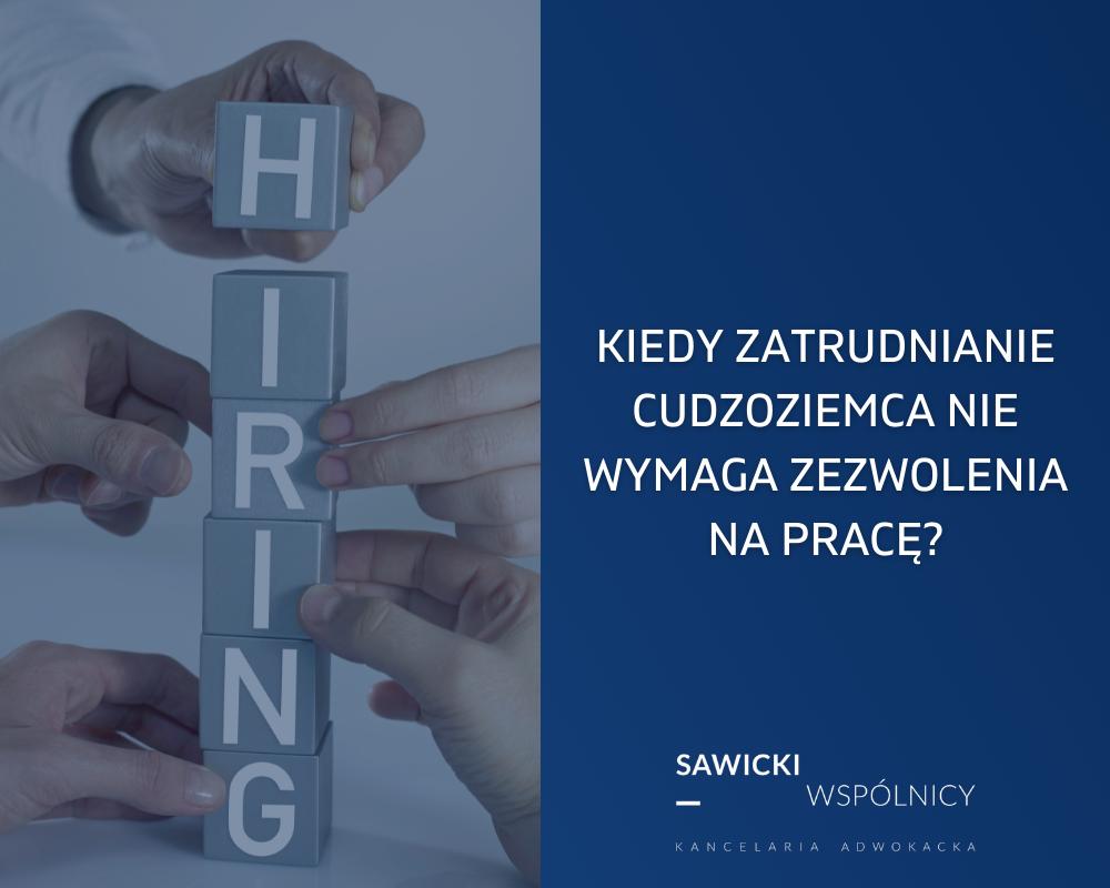 Kiedy zatrudnianie cudzoziemca nie wymaga uzyskania zezwolenia na pracę?